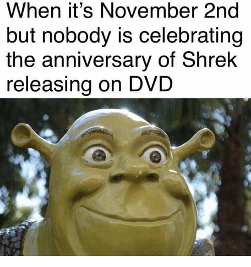 Shrek, Dvd, and Anniversary: When it's November 2nd  but nobody is celebrating  the anniversary of Shrek  releasing on DVD