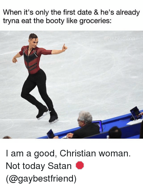 Booty, Eat the Booty, and Eat the Booty Like Groceries: When it's only the first date & he's already  tryna eat the booty like groceries: I am a good, Christian woman. Not today Satan 🛑(@gaybestfriend)