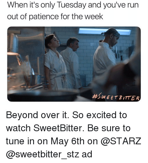 Run, Patience, and Starz: When it's only Tuesday and you've run  out of patience for the week  Beyond over it. So excited to watch SweetBitter. Be sure to tune in on May 6th on @STARZ @sweetbitter_stz ad