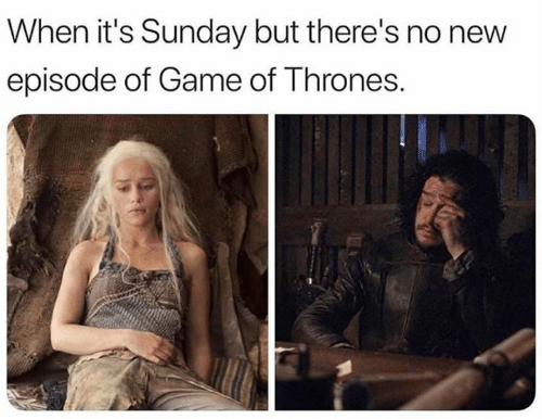Game of Thrones, Game, and Sunday: When it's Sunday but there's no new  episode of Game of Thrones.