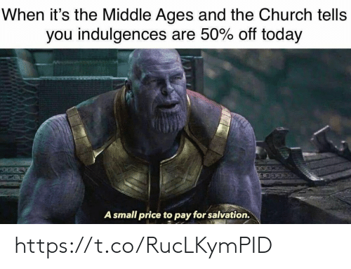 Church, The Middle, and Today: When it's the Middle Ages and the Church tells  you indulgences are 50% off today  A small price to pay for salvation. https://t.co/RucLKymPID