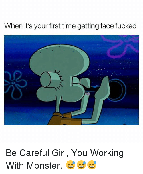 Monster, Girl, and Time: When it's your first time getting face fucked Be Careful Girl, You Working With Monster. 😅😅😅