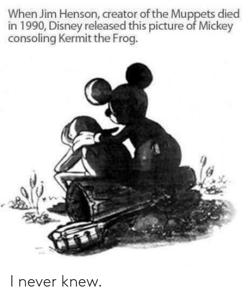 creator: When Jim Henson, creator of the Muppets died  in 1990, Disney released this picture of Mickey  consoling Kermit the Frog. I never knew.