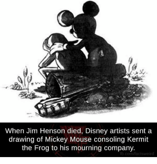 Consolence: When Jim Henson died, Disney artists sent a  drawing of Mickey Mouse consoling Kermit  the Frog to his mourning company.  ib.com/facts weird