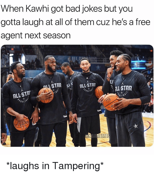 All Star, Bad, and Bad Jokes: When Kawhi got bad jokes but you  gotta laugh at all of them cuz he's a free  agent next seasor  LI  ALL-STAR  ALL-STA  SXE  EMES *laughs in Tampering*