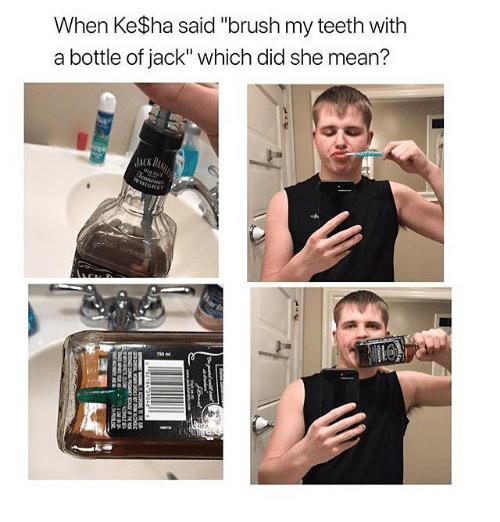 "Memes, Mean, and 🤖: When Ke$ha said ""brush my teeth with  a bottle of jack"" which did she mean?  750m"