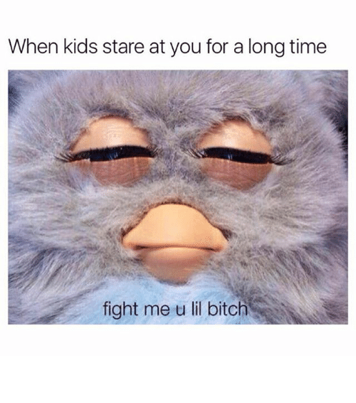 Fight Me U Lil: When kids stare at you for a long time  fight me u lil bitch ⠀