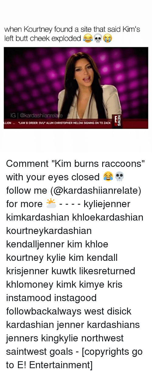 "svu: when Kourtney found a site that said Kim's  left butt cheek exploded  IG 2kardashianre  LUON ""LAW & ORDER: SVU ALUM CHRISTOPHER MELONI SIGNING ON TO ZACK Comment ""Kim burns raccoons"" with your eyes closed 😂💀 follow me (@kardashiianrelate) for more ⛅️ - - - - kyliejenner kimkardashian khloekardashian kourtneykardashian kendalljenner kim khloe kourtney kylie kim kendall krisjenner kuwtk likesreturned khlomoney kimk kimye kris instamood instagood followbackalways west disick kardashian jenner kardashians jenners kingkylie northwest saintwest goals - [copyrights go to E! Entertainment]"