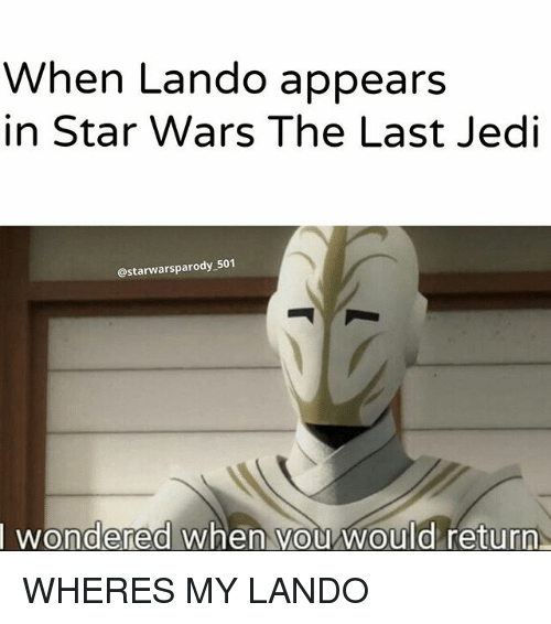 Jedi, Memes, and Star Wars: When Lando appears  in Star Wars The Last Jedi  @starwarsparody 501  I wondered when you would return WHERES MY LANDO