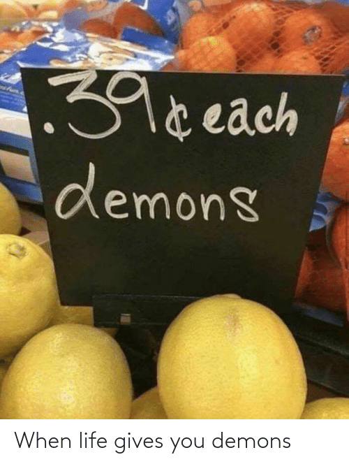 Life: When life gives you demons
