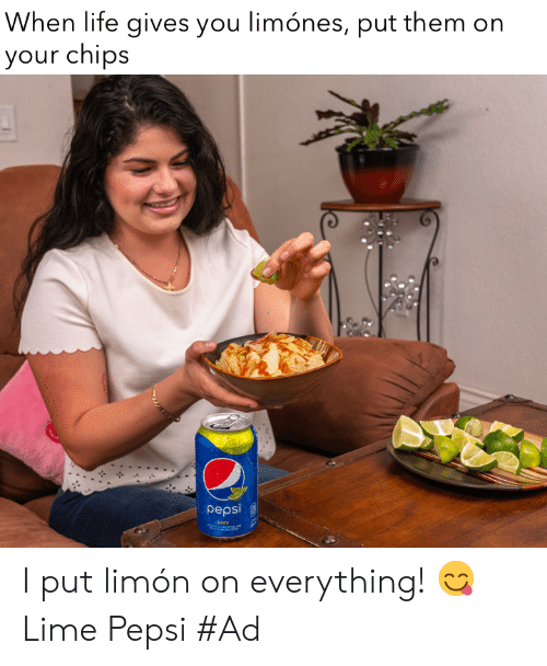 Life, Memes, and Pepsi: When life gives you limónes, put them on  your chips  pepsi I put limón on everything! 😋 Lime Pepsi #Ad