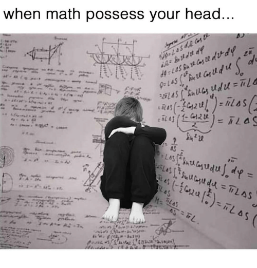 Head, Math, and Possess: when math possess your head...