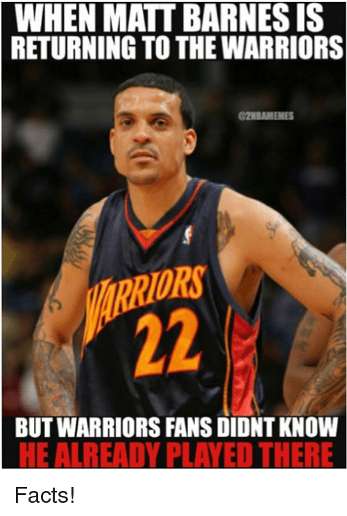 Facts, Warriors, and The Warriors: WHEN MATT BARNESIS  RETURNING TO THE WARRIORS  a2NBAMEMES  BUT WARRIORS FANS DIDNTKNOW  HEAL READY PLAYED THERE Facts!