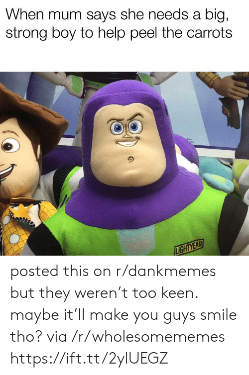 carrots: When mum says she needs a  big,  strong boy to help peel the carrots  LIGHTYEAR posted this on r/dankmemes but they weren't too keen. maybe it'll make you guys smile tho? via /r/wholesomememes https://ift.tt/2ylUEGZ