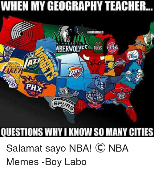 sota: WHEN MY GEOGRAPHY TEACHER...  BAMBAES  I HHE SOTA.  STO  SPUR  QUESTIONS WHY IKNOWSO MANY CITIES Salamat sayo NBA!  ©️ NBA Memes  -Boy Labo