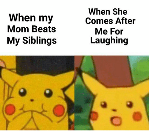 Beats, Mom, and She: When my  Mom Beats  My Siblings  When She  Comes After  Me For  Laughing