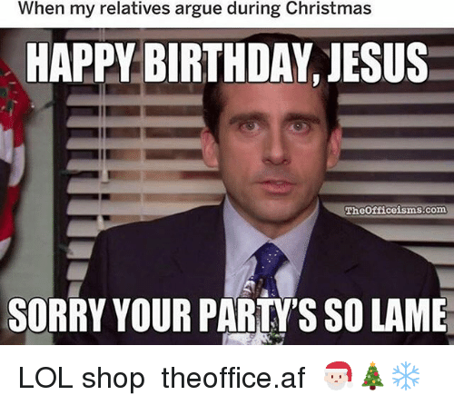 When My Relatives Argue During Christmas Happy Birthday Jesus