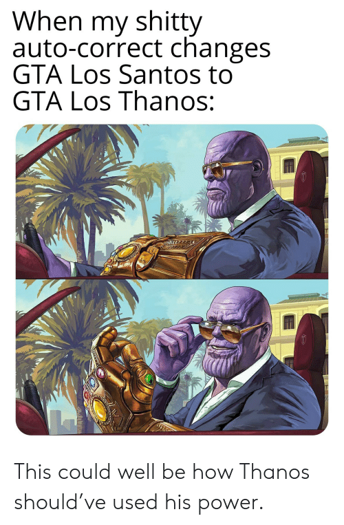 Power, Auto Correct, and Thanos: When my shitty  auto-correct changes  GTA Los Santos to  GTA Los Thanos: This could well be how Thanos should've used his power.