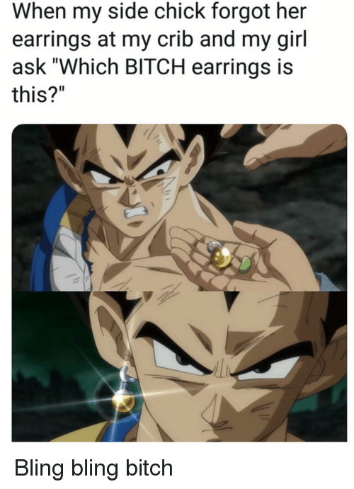 """bling: When my side chick forgot her  earrings at my crib and my girl  ask """"Which BITCH earrings is  this?"""" Bling bling bitch"""