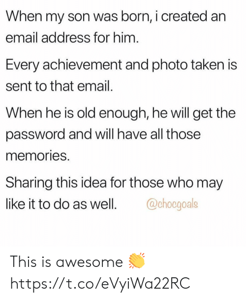 Goals, Taken, and Email: When my son was born, i created an  email address for him  Every achievement and photo taken is  sent to that email  When he is old enough, he will get the  password and will have all those  memories  Sharing this idea for those who may  like it to do as well. goals This is awesome 👏 https://t.co/eVyiWa22RC