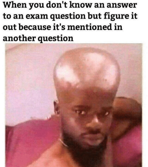 Figure It Out, Answer, and Another: When n answer  to an exam question but figure it  out because it's mentioned in  another question  't know a  you don