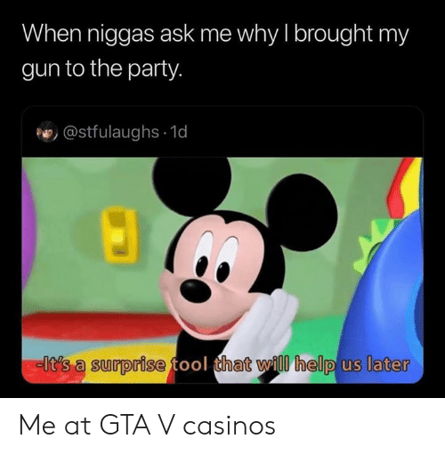 Gta V, Party, and Help: When niggas ask me why I brought my  gun to the party.  @stfulaughs 1d  -lt's a surprise tool that will help us later Me at GTA V casinos