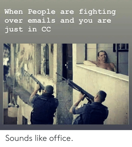 Office, Fighting, and You: When People are fighting  over emails and you are  just in C Sounds like office.