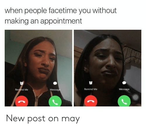 Facetime: when people facetime you without  making an appointment  Message  Remind Me  Message  Remind Me New post on may