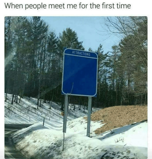 Meet Me: When people meet me for the first time  ATTRACTIONS