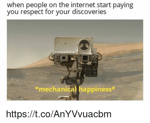 Internet, Memes, and Respect: when people on the internet start paying  you respect for your discoveries  *mechanical happiness https://t.co/AnYVvuacbm