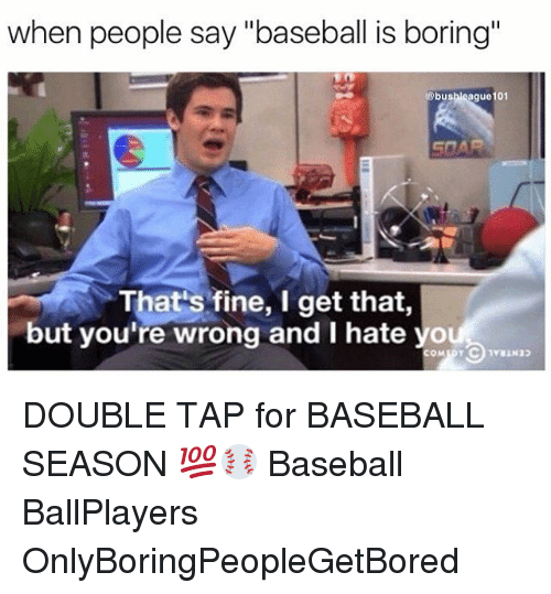 "Baseballisms: when people say ""baseball is boring""  ague101  bus  That's fine, I get that  but you're wrong and I hate yo DOUBLE TAP for BASEBALL SEASON 💯⚾️ Baseball BallPlayers OnlyBoringPeopleGetBored"
