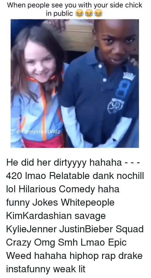 Funny Jokee: When people see you with your side chick  in public  Funny Hood Vidz He did her dirtyyyy hahaha - - - 420 lmao Relatable dank nochill lol Hilarious Comedy haha funny Jokes Whitepeople KimKardashian savage KylieJenner JustinBieber Squad Crazy Omg Smh Lmao Epic Weed hahaha hiphop rap drake instafunny weak lit