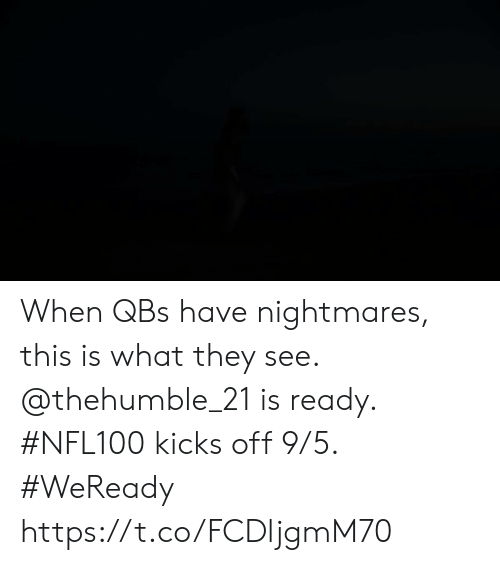 Memes, 🤖, and They: When QBs have nightmares, this is what they see. @thehumble_21 is ready.  #NFL100 kicks off 9/5. #WeReady https://t.co/FCDljgmM70