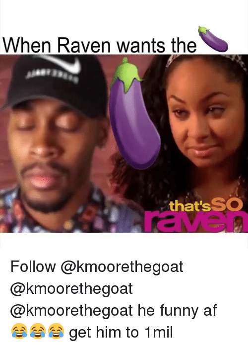 That's So Raven: When Raven wants the  that's SO  raven Follow @kmoorethegoat @kmoorethegoat @kmoorethegoat he funny af 😂😂😂 get him to 1mil