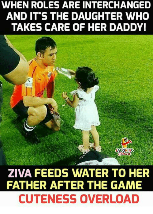 The Game, Game, and Water: WHEN ROLES ARE INTERCHANGED  AND IT S THE DAUGHTER WHO  TAKES CARE OF HER DADDY!  AUGHING  ZIVA FEEDS WATER TO HER  FATHER AFTER THE GAME  CUTENESS OVERLOAD