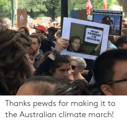 Fire, Earth, and Australian: WHEN SCOMO BUILDS A BGCKOFF COAL  MINE RIGHT NEXT TO THE GREAT BARRIER REEF  let  DO  YOU CANT  PLAY MIKECRAFT  IF TME  EARTH IS ON FIRE Thanks pewds for making it to the Australian climate march!