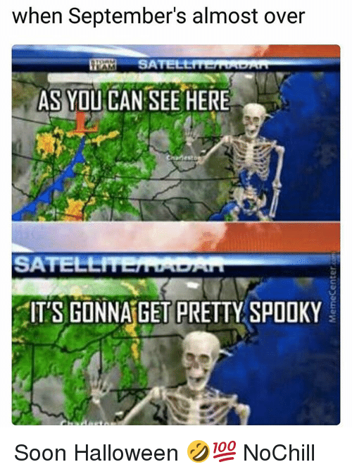Funny, Halloween, and Soon...: when September's almost over  AS YOU CAN SEE HERE  SATEL  ITS GONNA GET PRETTY SPOOKY Soon Halloween 🤣💯 NoChill