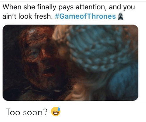 too soon: When she finally pays attention, and you  ain't look fresh. Too soon? 😅