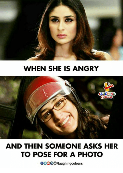 Gooo, Angry, and Indianpeoplefacebook: WHEN SHE IS ANGRY  AUGHING  AND THEN SOMEONE ASKS HER  TO POSE FOR A PHOTO  GOOO/laughingcolours