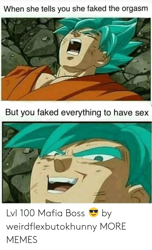 Anaconda, Dank, and Memes: When she tells you she faked the orgasm  But you faked everything to have sex Lvl 100 Mafia Boss 😎 by weirdflexbutokhunny MORE MEMES