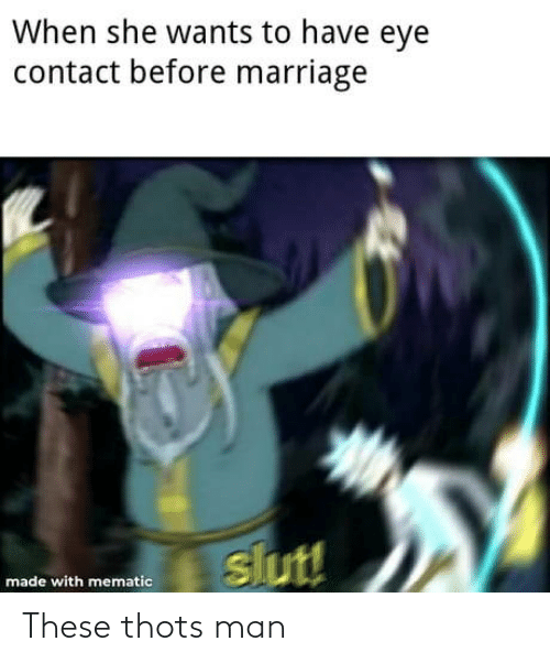 Marriage: When she wants to have eye  contact before marriage  slut!  made with mematic These thots man