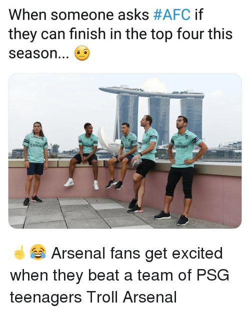 Arsenal, Memes, and Troll: When someone asks #AFC if  they can finish in the top four this  season...  Fly  FI  Fty  Emite ☝️😂 Arsenal fans get excited when they beat a team of PSG teenagers Troll Arsenal