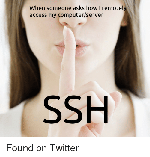 Twitter, Access, and Computer: When someone asks how I remotely  access my computer/server  SSH Found on Twitter