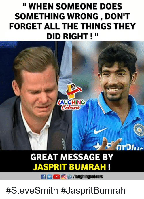 """Indianpeoplefacebook, All The, and All the Things: """" WHEN SOMEONE DOES  SOMETHING WRONG , DON'T  FORGET ALL THE THINGS THEY  DID RIGHT!""""  AUGHING  GREAT MESSAGE BY  JASPRIT BUMRAH #SteveSmith #JaspritBumrah"""