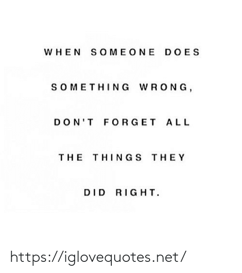 All the Things: WHEN SOMEONE DOES  SOMETHING WRONG,  DON'T FORGET ALL  THE THINGS THEY  DID RIGHT. https://iglovequotes.net/