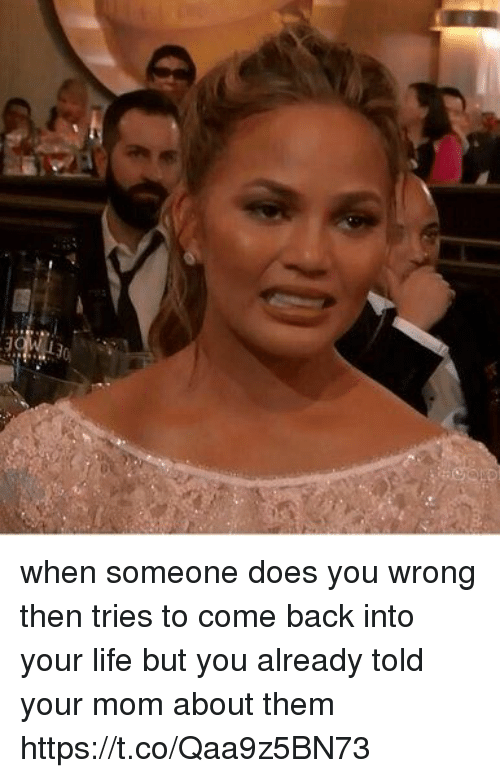 Life, Girl Memes, and Mom: when someone does you wrong then tries to come back into your life but you already told your mom about them https://t.co/Qaa9z5BN73