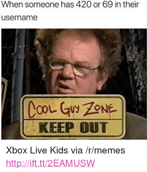 """xbox live: When someone has 42O or 69 in their  username  KEEP OUT <p>Xbox Live Kids via /r/memes <a href=""""http://ift.tt/2EAMUSW"""">http://ift.tt/2EAMUSW</a></p>"""
