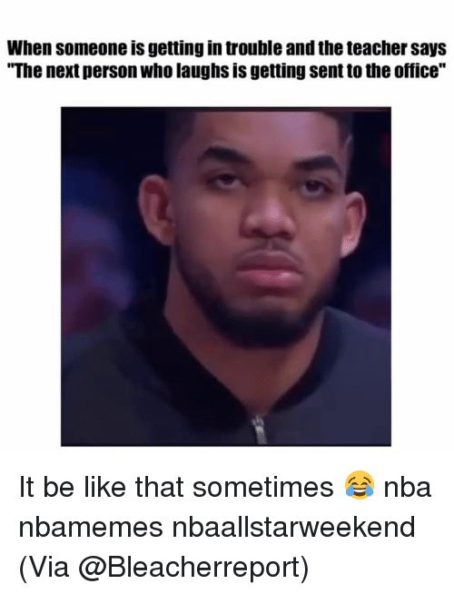 """Basketball, Be Like, and Nba: When someone is getting in trouble and the teacher says  """"The next person who laughs is getting sent to the office"""" It be like that sometimes 😂 nba nbamemes nbaallstarweekend (Via @Bleacherreport)"""