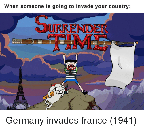 France, Germany, and Country: When someone is going to invade your country:  URRER  NIDE Germany invades france (1941)