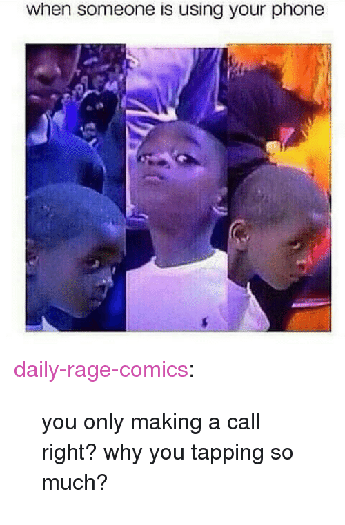 """Rage Comics: when someone is using your phone <p><a href=""""http://daily-rage-comics.1000notes.com/post/156645264734/you-only-making-a-call-right-why-you-tapping-so"""" class=""""tumblr_blog"""" target=""""_blank"""">daily-rage-comics</a>:</p><blockquote><p>you only making a call right? why you tapping so much?</p></blockquote>"""